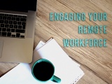 6 Tips on Engaging Your Remote Workforce
