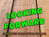 Looking Forward - Imported Hardwood Update